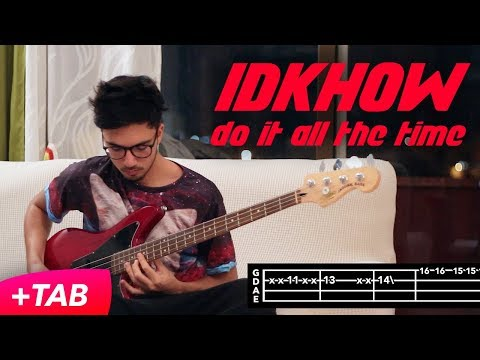 IDKHow – Do It All The Time [BASS COVER +TAB]